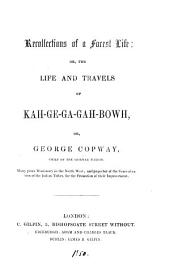 Recollections of a forest life: or, The life and travels of Kah-ge-ga-gah-Bowh or George Copway