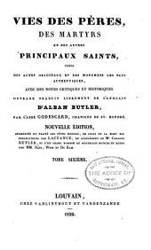Vries des péres, des martyrs, et des autres principaux saints tirées des actes originaux et des monumens les plus authentiques, avec des notes critiques et historiques: Volume6