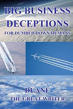 BIG BUSINESS DECEPTIONS FOR DUMBED DOWN HUMANS PDF