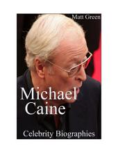 Celebrity Biographies - The Amazing Life Of Michael Caine - Famous Stars
