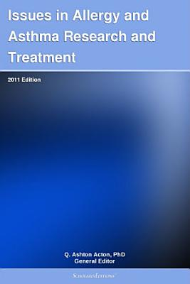 Issues in Allergy and Asthma Research and Treatment  2011 Edition PDF
