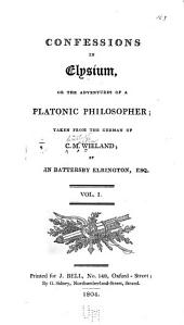 Confessions in Elysium: Or, The Adventures of a Platonic Philosopher; Taken from the German of C. M. Wieland, Volume 1