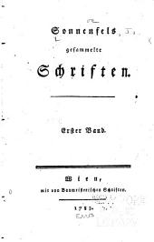 Sonnenfels gesammelte Schriften ...: An mein Herz. Fragment des Vertrauten. Der Mann ohne Vorurtheil, 1. Abt