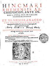 HINCMARI RHEMENSIS ARCHIEPISCOPI, ANTE ANNOS L. SUPRA DCC. IN GALLIIS CELEBERRIMI EPISTOLAE