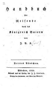Handbuch für Reisende durch das Königreich Baiern: Band 3