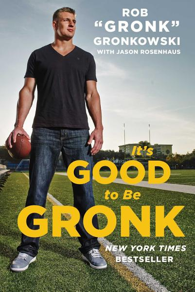 Download It s Good to Be Gronk Book