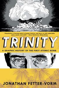 Trinity  A Graphic History of the First Atomic Bomb Book