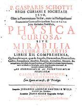 Physica curiosa0: Sive mirabilia naturae et artis libris XII comprehensa, quibus pleraque, quae de Angelis, daemonibus, hominibus, spectris, energumenis, monstris, prtentis, animalibus, meteoris, et rara, arcana, curiosaq; circumferuntur, ad veritatis trutinam expenduntur, variis ex historia ac philosophia petitis disquisitionibus excutiuntur, et innumeris exemplis illustrantur, Volume 1
