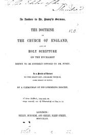 An answer to dr. Pusey's sermon [The holy eucharist a comfort &c.]. The doctrine of the Church of England and of holy Scripture on the eucharist shewn to be entirely opposed to dr. Pusey, a series of letters to the bishop of Ripon, by a clergyman of his lordship's diocese