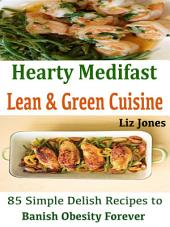 Hearty Medifast Lean & Green Cuisine: 85 Simple Delish Recipes to Banish Obesity Forever