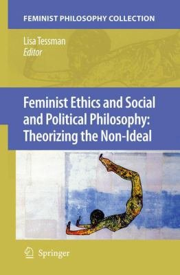 Feminist Ethics and Social and Political Philosophy  Theorizing the Non Ideal PDF
