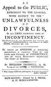 An Appeal to the Public, especially to the learned, with respect to the unlawfulness of divorces, in all cases excepting those of incontinency ... To which an appendix is subjoined exhibiting a general view of the laws and customs of Connecticut and of their deficiency respecting the point in dispute