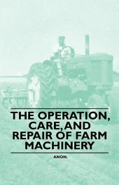The Operation, Care, And Repair of Farm Machinery