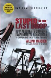 Stupid to the Last Drop: How Alberta Is Bringing Environmental Armageddon to Canada (And Doesn't Seem to Care)