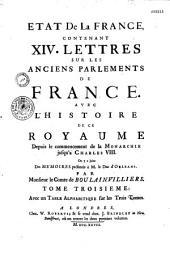 Etat de la France, contenant XIV lettres sur les anciens parlements de France, avec l'histoire de ce royaume depuis le commencement de la monarchie jusqu'à Charles VIII. On y a joint des Mémoires présentés à M. le duc d'Orléans: Volume3