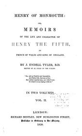 Henry of Monmouth: Or, Memoirs of the Life and Character of Henry the Fifth, as Prince of Wales and King of England, Volume 2