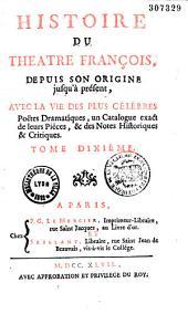 Histoire du théâtre français depuis son origine jusqu'à présent, avec la vie des plus célèbres poètes dramatiques, des extraits exacts, et un catalogue raisonné de leurs pièces, accompagnés de notes historiques et critiques...