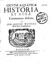 Cicutae aquaticae historia et noxae commentario illustrata a Joh. Jacobo Wepfero,...