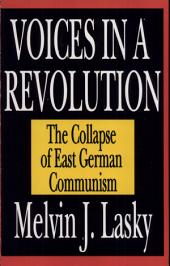 Voices in a Revolution: The Collapse of East German Communism