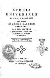 Storia universale sacra, e profana del signor Giacomo Hardion continuata dal sig. Linguet e proseguita sino a' tempi nostri tradotta dal francese in italiano. Tomo primo (-35.): Volume 5