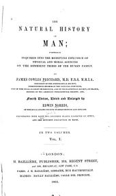 The Natural History of Man: Comprising Inquiries Into the Modifying Influence of Physical and Moral Agencies on the Different Tribes of the Human Family, Volume 1