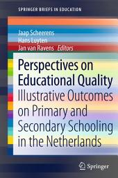 Perspectives on Educational Quality: Illustrative Outcomes on Primary and Secondary Schooling in the Netherlands