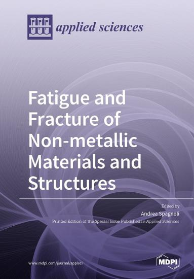 Fatigue and Fracture of Non metallic Materials and Structures PDF