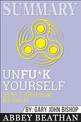 Summary of Unfu k Yourself  Get Out of Your Head and into