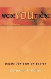 Were You There?: Drama for Lent Or Easter