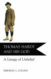 Thomas Hardy and His God: A Liturgy of Unbelief