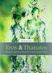 Eros und Thanatos: Philosophie und Wiener Melancholie in Arthur Schnitzler ́s Werk
