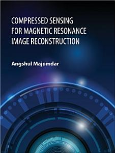 Compressed Sensing for Magnetic Resonance Image Reconstruction
