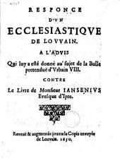Responce d'un ecclesiastique de Louvain. A l'advis qui luy a esté donné au sujet de la bulle pretenduë d'Vrbain VIII. contre le livre de monsieur Iansenivs evesque d'Ipre