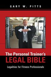 The Personal Trainer's Legal Bible: Legalities for Fitness Professionals