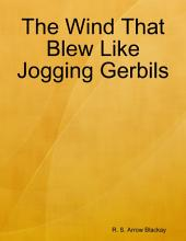 The Wind That Blew Like Jogging Gerbils