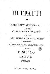 Ritratti de' prepositi generali della Compagnia di Gesu incisi da Arnoldo Westherhout aggiuntivi i brevi ragguagli delle loro vite del P. Nicola Galeotti Gesuita