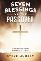 Seven Blessings of the Passover: Experience the Power & Promises of Passover