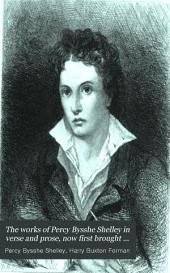 The Works of Percy Bysshe Shelley in Verse and Prose: How First Brought Together with Many Pieces Not Before Published