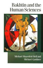 Bakhtin and the Human Sciences: No Last Words