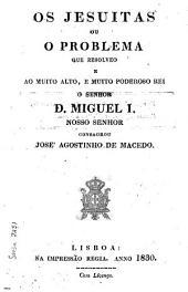 Os Jesuitas ou o problema que resolveo e ao muito alto e muito poderos rei o senhor D. Miguel I.