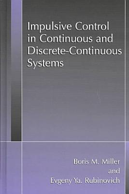 Impulsive Control in Continuous and Discrete Continuous Systems PDF