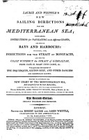 Laurie and Whittle s New Sailing directions for the Mediterranean Sea     and for the coast without the Strait of Gibraltar  from Cape St  Mary into Cadiz  etc  Second edition     enlarged PDF