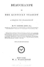 Beauchampe: Or, The Kentucky Tragedy: A Tale of Passion