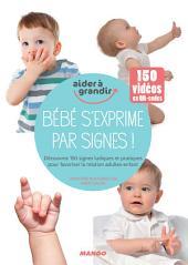 Bébé s'exprime par signes !: Découvrez 150 signes ludiques et pratiques pour favoriser la relation adultes-enfant