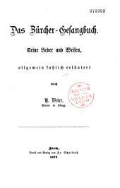 Das Zürcher-Gesangbuch ; Seine Lieder und Weisen allgemein fässlich erläutert