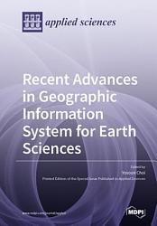 Recent Advances in Geographic Information System for Earth Sciences PDF