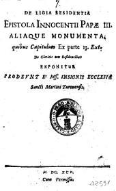 De ligia residentia epistola Innocentii papae 3. aliaque monumenta, quibus capitulum ex parte 13. ext. De clericis non residentibus exponitur ..