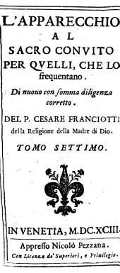 L'APPARECCHIO AL SACRO CONVITO PER QVELLI, CHE LO frequentano: Di nuouo con somma diligenza corretto. TOMO SETTIMO, Volume 7