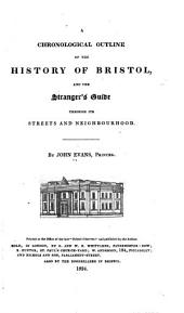 A Chronological Outline of the History of Bristol, and the Stranger's Guide Through Its Streets and Neighbourhood