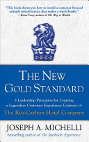 The New Gold Standard  5 Leadership Principles for Creating a Legendary Customer Experience Courtesy of the Ritz Carlton Hotel Company Book